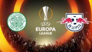 Celtic FC vs Leipzig Europa League